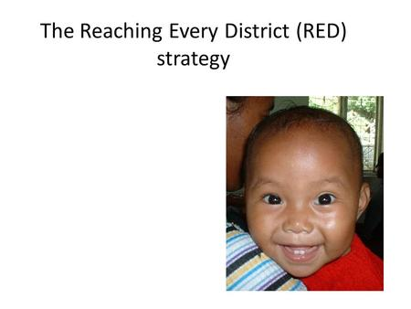 The Reaching Every District (RED) strategy.  Re-establish outreach services  Conduct supportive supervision  Establish community links with service.