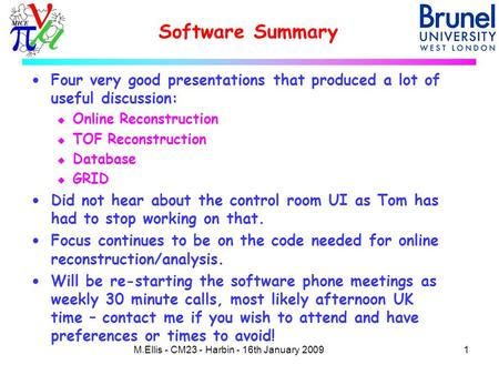 Software Summary 1M.Ellis - CM23 - Harbin - 16th January 2009  Four very good presentations that produced a lot of useful discussion: u Online Reconstruction.