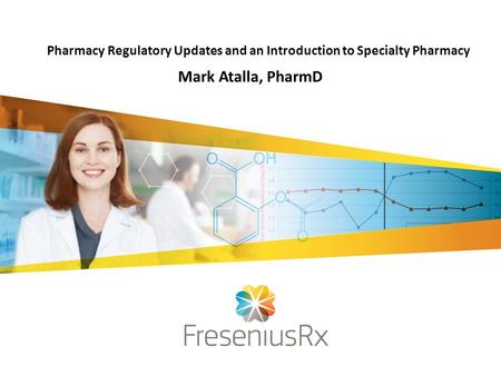 1 Pharmacy Regulatory Updates and an Introduction to Specialty Pharmacy Mark Atalla, PharmD.