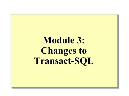 Module 3: Changes to Transact-SQL. Overview Accessing Object Information New Transact-SQL Syntax Changes to Objects Distributed Queries.