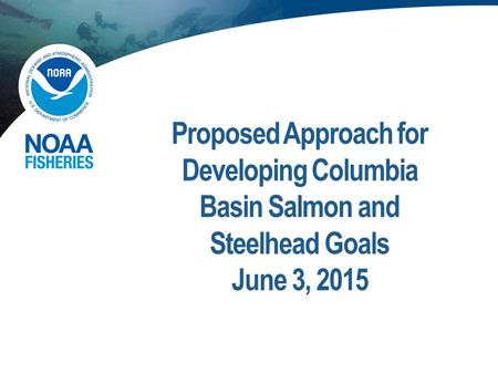 Proposed Approach for Developing Columbia Basin Salmon and Steelhead Goals June 3, 2015.