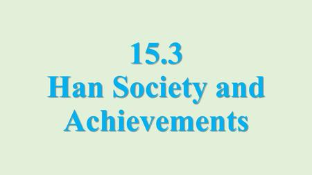 15.3 Han Society and Achievements. Han Society The Han Dynasty was time of innovation and economic development Many cultures existed in the empire Had.