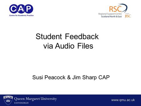 Susi Peacock & Jim Sharp CAP <strong>Student</strong> Feedback via Audio <strong>Files</strong>.