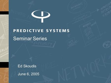 Ed Skoudis June 6, 2005 Seminar Series. ©2005 Ed Skoudis Presentation Outline Purpose & General Trends Step 1: Reconnaissance Step 2: Scanning Step 3: