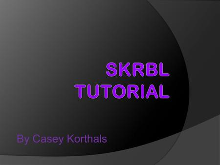 By Casey Korthals. In this tutorial… - Explain skrbl - Basic functions of the software - Use skrbl to explain directions on a map.