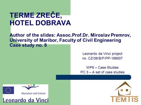 TERME ZREČE, HOTEL DOBRAVA Author of the slides: Assoc.Prof.Dr. Miroslav Premrov, University of Maribor, Faculty of Civil Engineering Case study no. 8.