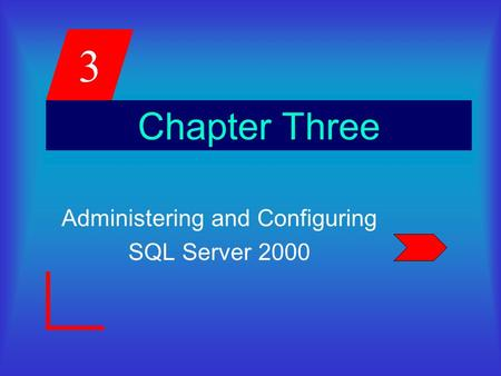 3 Chapter Three Administering and Configuring SQL Server 2000.