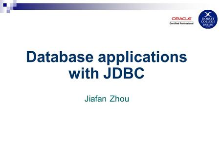 Database applications with JDBC Jiafan Zhou. DBMS Database management systems (DBMS) is an organised collection of data. Usually database stores data.