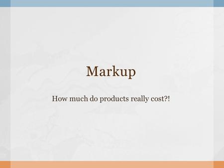 Markup How much do products really cost?!.  The difference between the cost of a good or service and its selling price.costgood service  A markup is.
