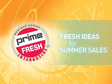 | PRIMELINE.COM | » FRESH IDEAS FOR SUMMER 1 1. | PRIMELINE.COM | » FRESH IDEAS FOR SUMMER 2 Host Paula Shulman, VP of Sales THANKS FOR JOINING US TODAY!