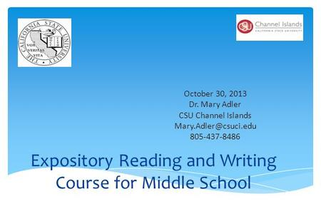 Expository Reading and Writing Course for Middle School October 30, 2013 Dr. Mary Adler CSU Channel Islands 805-437-8486.