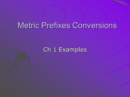 Metric Prefixes Conversions Ch 1 Examples. Convert 0.00000000300 dm to nm Deci (10 -1 ) to nano- (10 -9 ) is move of eight orders of magnitude to the.