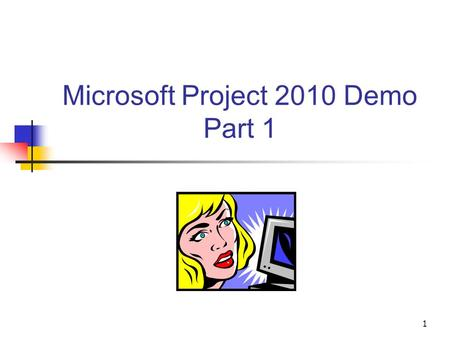 1 Microsoft Project 2010 Demo Part 1. 2 Project: Initial Screen To start click Project/Project Information. Add start date.