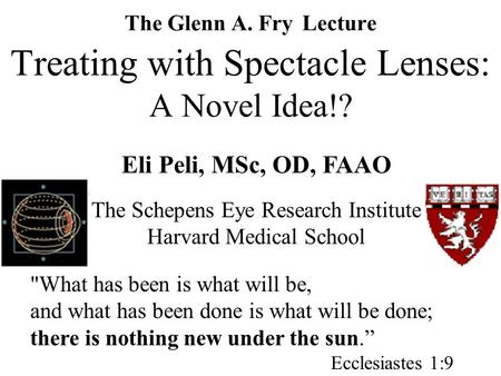 The Glenn A. Fry Lecture Treating with Spectacle Lenses: A Novel Idea!? What has been is what will be, and what has been done is what will be done; there.