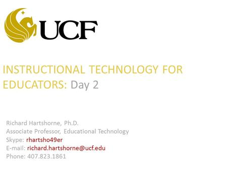 INSTRUCTIONAL TECHNOLOGY FOR EDUCATORS: Day 2 Richard Hartshorne, Ph.D. Associate Professor, Educational Technology Skype: rhartsho49er