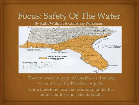 The raw water supply of Statesboro's drinking water is from the Floridian Aquifer. The raw water supply of Statesboro's drinking water is from the Floridian.