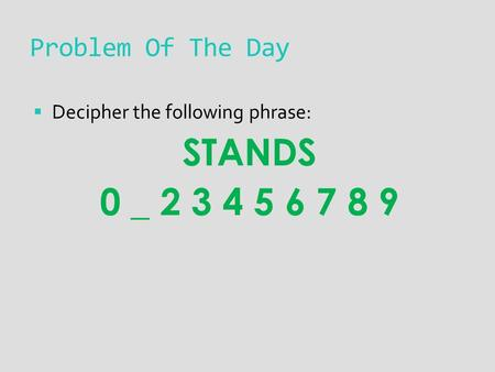 Problem Of The Day  Decipher the following phrase: STANDS 0 _ 2 3 4 5 6 7 8 9.