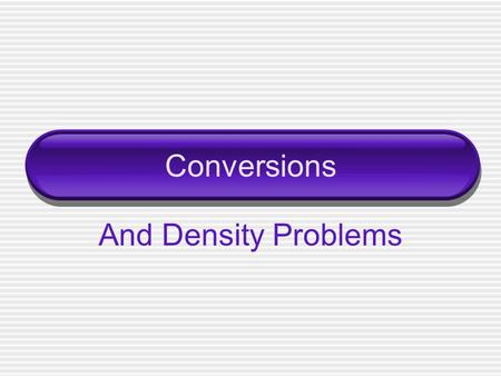 Conversions And Density Problems.