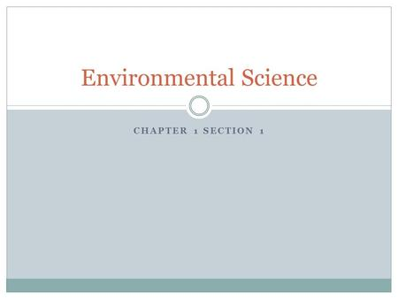 CHAPTER 1 SECTION 1 Environmental Science. Living Things and the Environment Ecosystem:  All the living and nonliving things that interact in a particular.