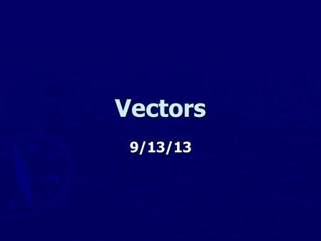 "Vectors 9/13/13. Bellwork ► Bellwork: Do you use the ""Word Doc"" and ""PowerPoints"" from the labs? ► Bellwork class poll."