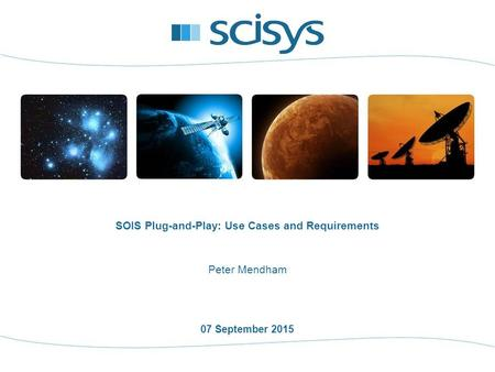 07 September 2015 Peter Mendham SOIS Plug-and-Play: Use Cases and Requirements.