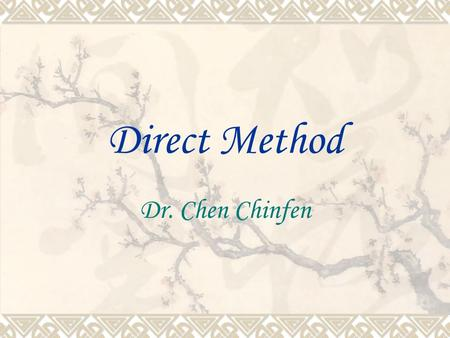 Direct Method Dr. Chen Chinfen. Background  Founded by Francois Gouin, in 1860, he observed hundreds of French students learning a foreign language and.