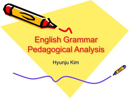 English Grammar Pedagogical Analysis Hyunju Kim. Introduction Teaching grammar is an important part of language teaching. Grammar is necessary to learn.