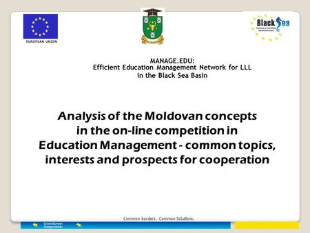 Common borders. Common Solutions. MANAGE.EDU: Efficient Education Management Network for LLL in the Black Sea Basin EUROPEAN UNION Analysis of the Moldovan.
