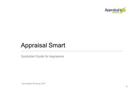 1 Appraisal Smart Quickstart Guide for Appraisors Last updated: 28 January 2011.