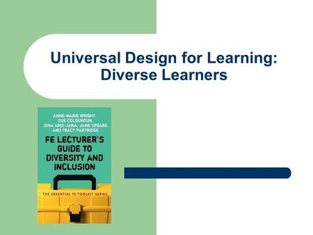 Universal Design for Learning: Diverse Learners. Learners Speakers of Other Languages Gender Emotions Age Dyslexia.