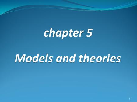 Chapter 5 Models and theories 1. Cognitive modeling If we can build a model of how a user works, then we can predict how s/he will interact with the interface.