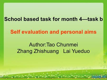 School based task for month 4—task b Self evaluation and personal aims Author:Tao Chunmei Zhang Zhishuang Lai Yueduo.