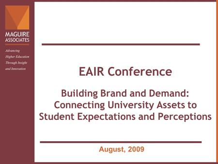EAIR Conference Building Brand and Demand: Connecting University Assets to Student Expectations and Perceptions August, 2009.