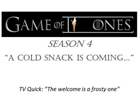 "Season 4 ""a cold snack is Coming…"" TV Quick: ""The welcome is a frosty one"""