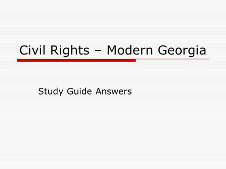 Civil Rights – Modern Georgia Study Guide Answers.