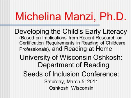 Michelina Manzi, Ph.D. Developing the Child's Early Literacy (Based on Implications from Recent Research on Certification Requirements in Reading of Childcare.