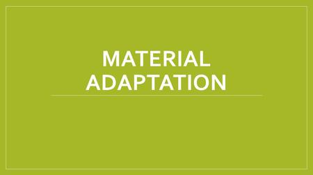 MATERIAL ADAPTATION.