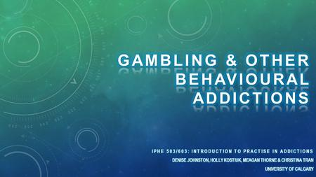 HISTORY OF GAMBLING IN CANADA EVOLUTIONARY IMPLICATIONS OF GAMBLING ADDICTION.