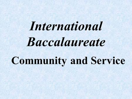 International Baccalaureate Community and Service.