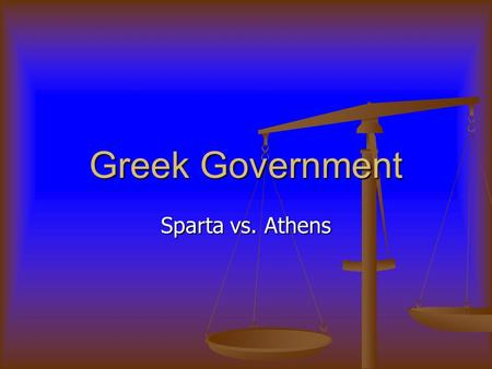 Greek Government Sparta vs. Athens. Essential Learning Politics / Bureaucracy - students will understand the various systems of government, the types.
