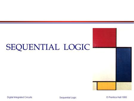 Digital Integrated Circuits© Prentice Hall 1995 Sequential Logic SEQUENTIAL LOGIC.