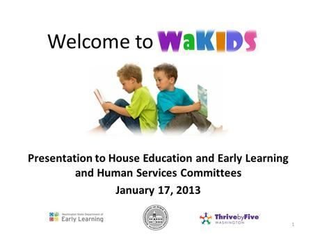 Welcome to Presentation to House Education and Early Learning and Human Services Committees January 17, 2013 1.