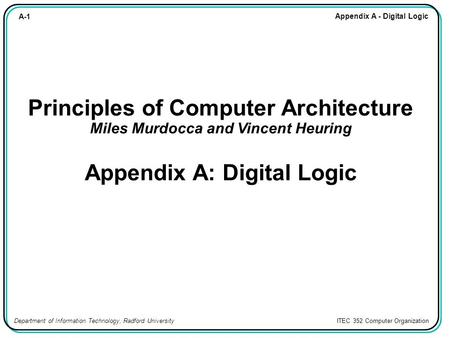 A-1 Appendix A - Digital Logic Department of Information Technology, Radford University ITEC 352 Computer Organization Principles of Computer Architecture.