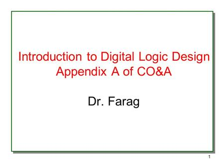 1 Introduction to Digital Logic Design Appendix A of CO&A Dr. Farag.