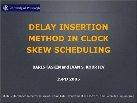 DELAY INSERTION METHOD IN CLOCK SKEW SCHEDULING BARIS TASKIN and IVAN S. KOURTEV ISPD 2005 High Performance Integrated Circuit Design Lab. Department of.