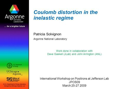 Coulomb distortion in the inelastic regime Patricia Solvignon Argonne National Laboratory Work done in collaboration with Dave Gaskell (JLab) and John.