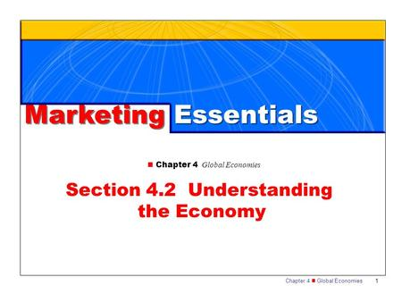 Chapter 4 Global Economies 1 Section 4.2 Understanding the Economy Marketing Essentials.
