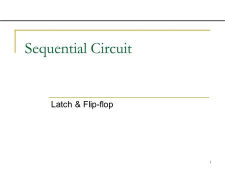 sequential circuits using ttl xx ics ppt 1 sequential circuit latch flip flop 2 contents introduction memory element latch iuml129plusmn