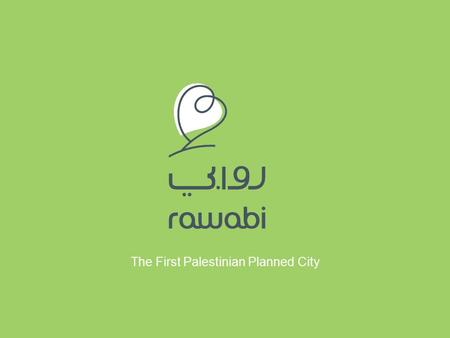 The First Palestinian Planned City. First Palestinian Planned City Over 5,000 housing units Over 1,000 deluxe apartments City center and public facilities.