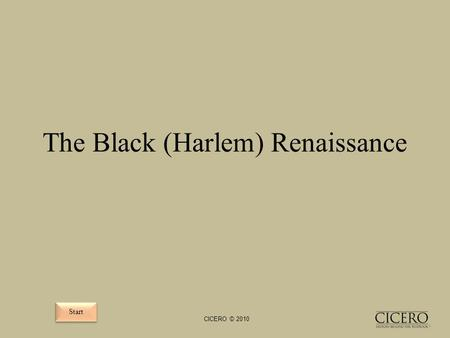 The Black (Harlem) Renaissance Start CICERO © 2010.